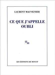 Ce-que-jappelle-oubli-Laurent-Mauvignier.jpg