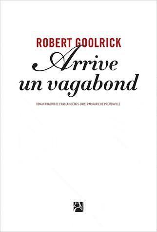 Arrive-un-vagabond-Robert-Goolrick.jpg