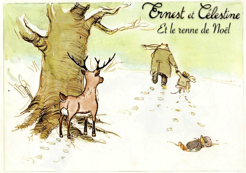 Ernest et Celestine Et le renne de Noel