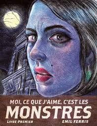 Moi, ce que j'aime, c'est les monstres - Livre premier De EMIL FERRIS